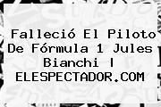 Falleció El Piloto De Fórmula 1 <b>Jules Bianchi</b>   ELESPECTADOR.COM