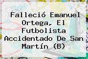 Falleció <b>Emanuel Ortega</b>, El Futbolista Accidentado De San Martín (B)