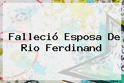 Falleció Esposa De <b>Rio Ferdinand</b>