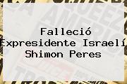 Falleció Expresidente Israelí <b>Shimon Peres</b>