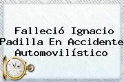 Falleció <b>Ignacio Padilla</b> En Accidente Automovilístico