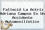 Falleció La Actriz <b>Adriana Campos</b> En Un Accidente Automovilístico