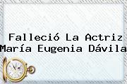 Falleció La Actriz <b>María Eugenia Dávila</b>