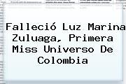 Falleció <b>Luz Marina Zuluaga</b>, Primera Miss Universo De Colombia