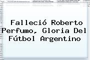 Falleció <b>Roberto Perfumo</b>, Gloria Del Fútbol Argentino