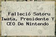 Falleció <b>Satoru Iwata</b>, Presidente Y CEO De Nintendo