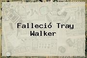 Falleció <b>Tray Walker</b>