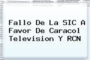 Fallo De La SIC A Favor De <b>Caracol</b> Television Y RCN
