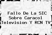 Fallo De La SIC Sobre <b>Caracol</b> Television Y RCN TV