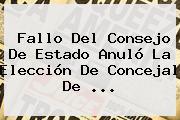 Fallo Del Consejo De Estado Anuló La Elección De Concejal De ...