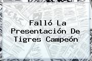 Falló La Presentación De Tigres Campeón