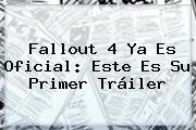 <b>Fallout 4</b> Ya Es Oficial: Este Es Su Primer Tráiler