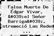 Falsa Muerte De <b>Édgar Vivar</b>, &#039;el Señor Barriga&#039;, Estremeció Las Redes <b>...</b>