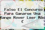 Falso El Concurso Para Ganarse Una <b>Range Rover</b> Leer Más »