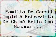 Familia De Cerati Impidió Entrevista De <b>Chloé Bello</b> Con Susana <b>...</b>