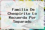 Familia De <b>Chespirito</b> Lo Recuerda Por Separado