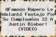 ¡Famoso Rapero Le Adelantó Festejo Por Su Cumpleaños 22 A <b>Justin Bieber</b>! (VIDEO)