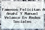 Famosos Felicitan A <b>Anahí</b> Y Manuel Velasco En Redes Sociales