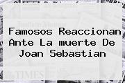 Famosos Reaccionan Ante La <b>muerte De Joan Sebastian</b>