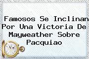 Famosos Se Inclinan Por Una Victoria De Mayweather Sobre <b>Pacquiao</b>