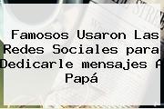 Famosos Usaron Las Redes Sociales <b>para</b> Dedicarle <b>mensajes</b> A <b>Papá</b>
