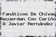Fanáticos De Chivas Recuerdan Con Cariño A <b>Javier Hernández</b>