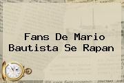 Fans De <b>Mario Bautista</b> Se Rapan
