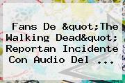 """Fans De """"The Walking Dead"""" Reportan Incidente Con Audio Del ..."""