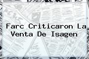<i>Farc Criticaron La Venta De Isagen</i>