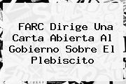 FARC Dirige Una Carta Abierta Al Gobierno Sobre El <b>Plebiscito</b>