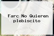 Farc No Quieren <b>plebiscito</b>