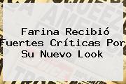 Farina Recibió Fuertes Críticas Por Su Nuevo Look