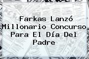 Farkas Lanzó Millonario Concurso Para El <b>Día Del Padre</b>