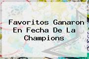 <b>Favoritos Ganaron En Fecha De La Champions</b>