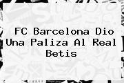 <b>FC Barcelona</b> Dio Una Paliza Al Real Betis