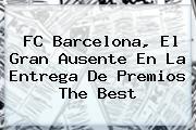 <b>FC Barcelona</b>, El Gran Ausente En La Entrega De Premios The Best