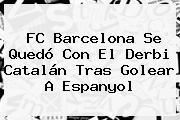 <b>FC Barcelona</b> Se Quedó Con El Derbi Catalán Tras Golear A Espanyol