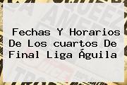Fechas Y Horarios De Los <b>cuartos De Final Liga Águila</b>