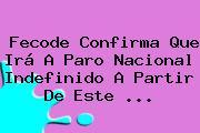 <b>Fecode</b> Confirma Que Irá A Paro Nacional Indefinido A Partir De Este <b>...</b>
