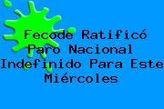 <b>Fecode</b> Ratificó Paro Nacional Indefinido Para Este Miércoles