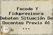 <b>Fecode</b> Y Fiduprevisora Debaten Situación De Docentes Previo Al ...