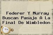 Federer Y Murray Buscan Pasaje A La Final De <b>Wimbledon</b>