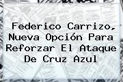 <b>Federico Carrizo</b>, Nueva Opción Para Reforzar El Ataque De Cruz Azul