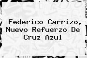 <b>Federico Carrizo</b>, Nuevo Refuerzo De Cruz Azul