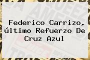<b>Federico Carrizo</b>, último Refuerzo De Cruz Azul