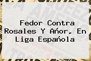 Fedor Contra Rosales Y Añor, En <b>Liga Española</b>