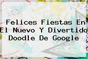 <b>Felices Fiestas</b> En El Nuevo Y Divertido Doodle De Google