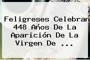 Feligreses Celebran 448 Años De La Aparición De La <b>Virgen De</b> <b>...</b>