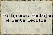 Feligreses Festejan A <b>Santa Cecilia</b>