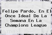 <b>Felipe Pardo</b>, En El Once Ideal De La Semana En La Champions League